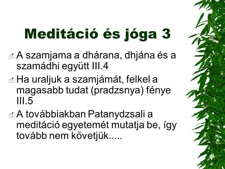 Meditáció és jóga 3  A szamjama a dhárana, dhjána és a szamádhi együtt III.4  Ha uraljuk a szamjámát, felkel a magasabb tudat (pradzsnya) fénye III.