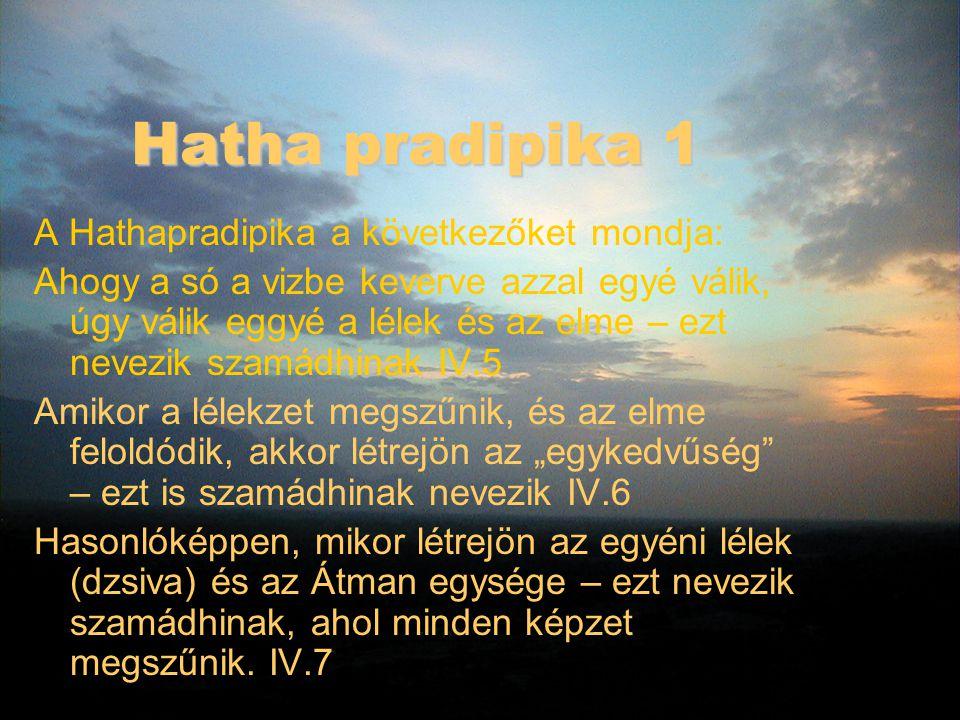 Hatha pradipika 1 A Hathapradipika a következőket mondja: Ahogy a só a vizbe keverve azzal egyé válik, úgy válik eggyé a lélek és az elme – ezt nevezi