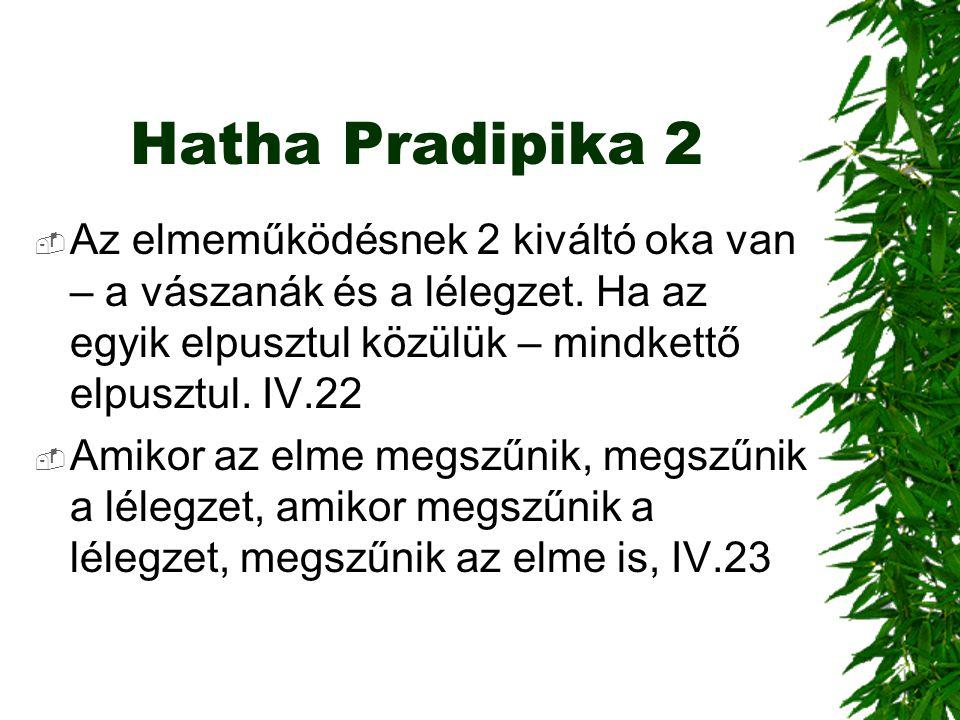 Hatha Pradipika 2  Az elmeműködésnek 2 kiváltó oka van – a vászanák és a lélegzet. Ha az egyik elpusztul közülük – mindkettő elpusztul. IV.22  Amiko