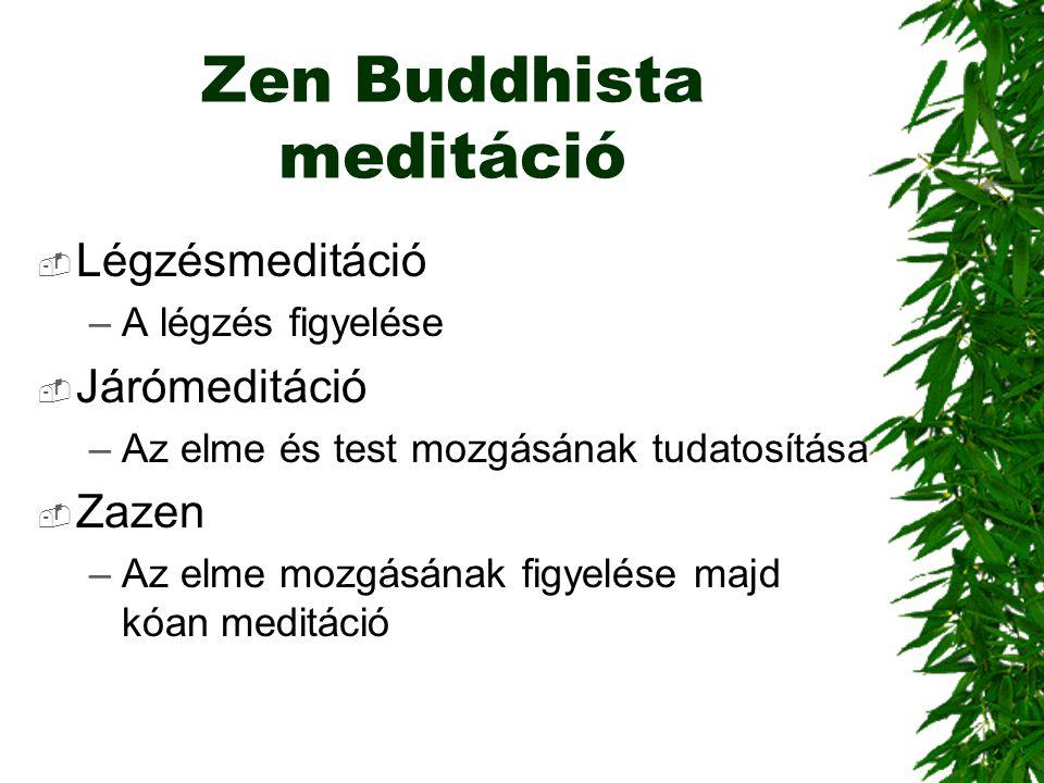 Zen Buddhista meditáció  Légzésmeditáció –A légzés figyelése  Járómeditáció –Az elme és test mozgásának tudatosítása  Zazen –Az elme mozgásának fig