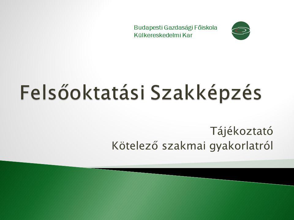 Tájékoztató Kötelező szakmai gyakorlatról Budapesti Gazdasági Főiskola Külkereskedelmi Kar