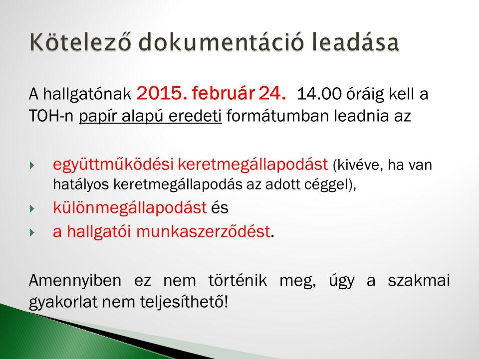 A hallgatónak 2015. február 24. 14.00 óráig kell a TOH-n papír alapú eredeti formátumban leadnia az  együttműködési keretmegállapodást (kivéve, ha va