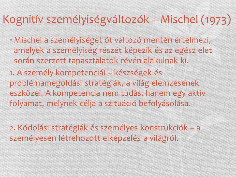 Kognitív személyiségváltozók – Mischel (1973) Mischel a személyiséget öt változó mentén értelmezi, amelyek a személyiség részét képezik és az egész élet során szerzett tapasztalatok révén alakulnak ki.