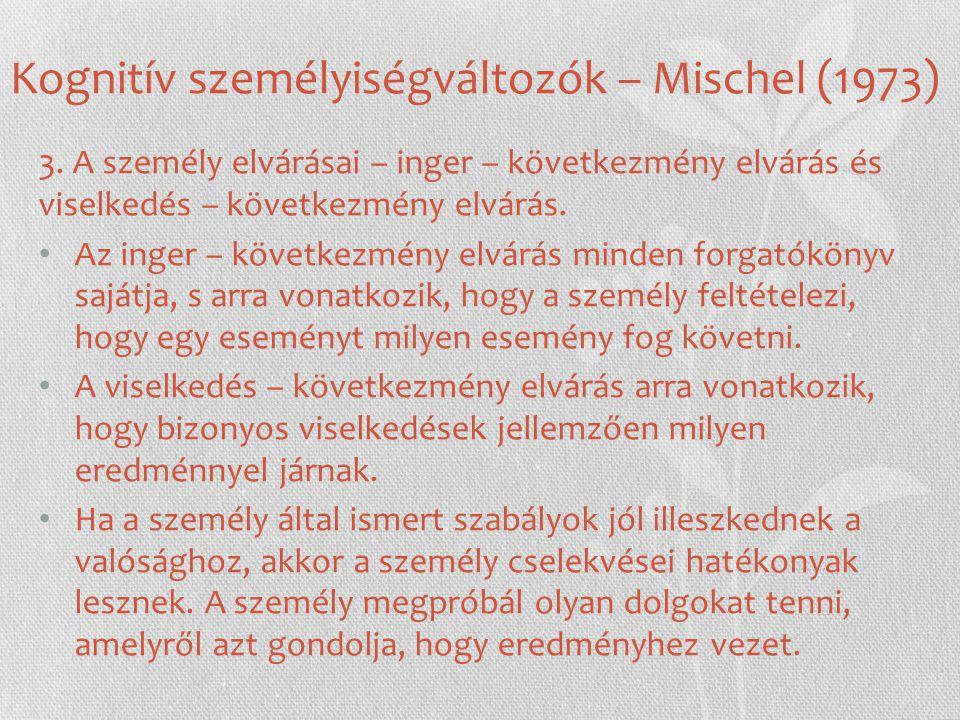 Kognitív személyiségváltozók – Mischel (1973) 3. A személy elvárásai – inger – következmény elvárás és viselkedés – következmény elvárás. Az inger – k