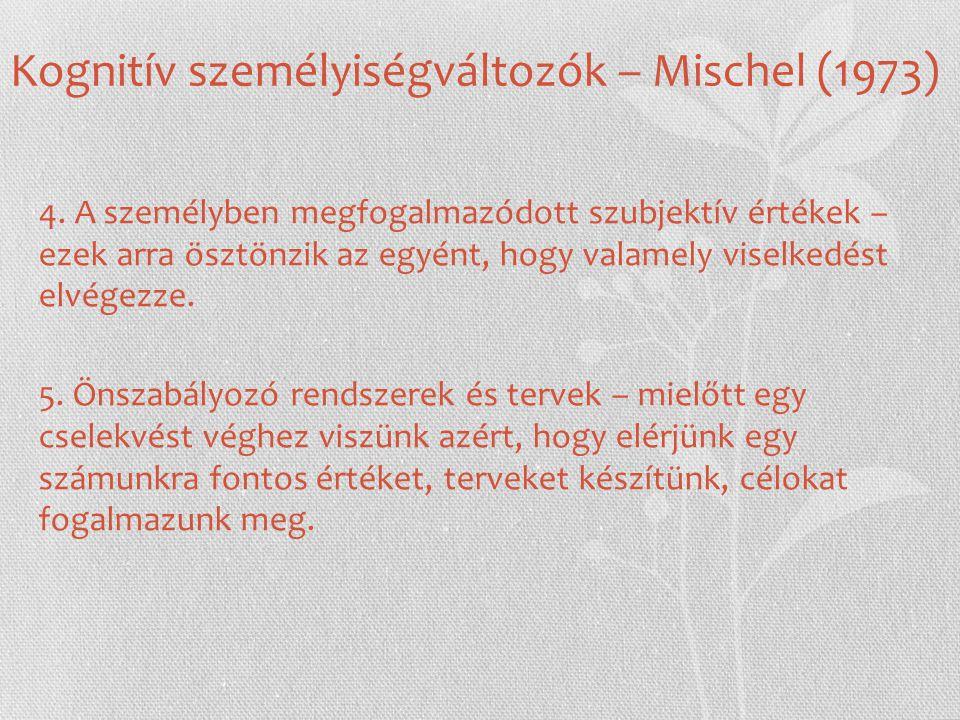 Kognitív személyiségváltozók – Mischel (1973) 4. A személyben megfogalmazódott szubjektív értékek – ezek arra ösztönzik az egyént, hogy valamely visel