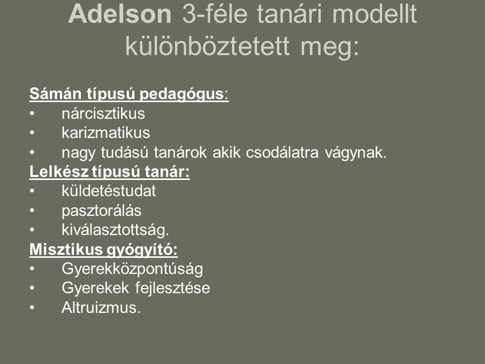 Adelson 3-féle tanári modellt különböztetett meg: Sámán típusú pedagógus: nárcisztikus karizmatikus nagy tudású tanárok akik csodálatra vágynak. Lelké