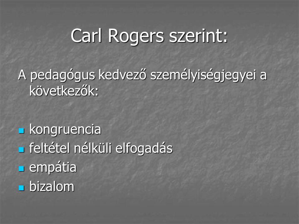 Carl Rogers szerint: A pedagógus kedvező személyiségjegyei a következők: kongruencia kongruencia feltétel nélküli elfogadás feltétel nélküli elfogadás