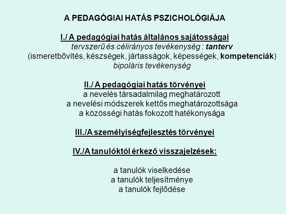 A PEDAGÓGIAI HATÁS PSZICHOLÓGIÁJA I./ A pedagógiai hatás általános sajátosságai tervszerű és célirányos tevékenység : tanterv (ismeretbővítés, készség