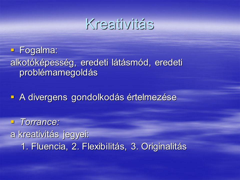 Kreativitás  Fogalma: alkotóképesség, eredeti látásmód, eredeti problémamegoldás  A divergens gondolkodás értelmezése  Torrance: a kreativitás jegy