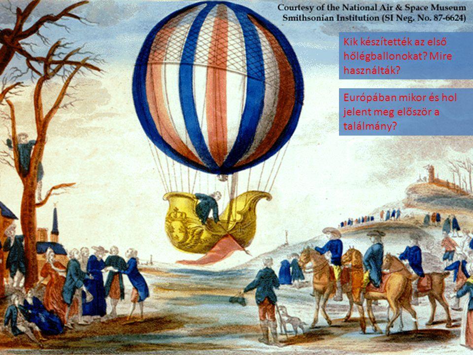 Kik készítették az első hőlégballonokat? Mire használták? Európában mikor és hol jelent meg először a találmány?