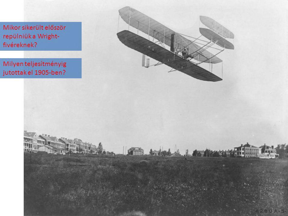 Mikor sikerült először repülniük a Wright- fivéreknek? Milyen teljesítményig jutottak el 1905-ben?