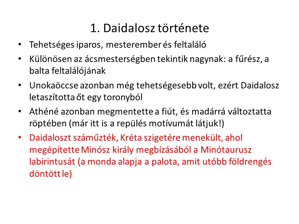 1. Daidalosz története Tehetséges iparos, mesterember és feltaláló Különösen az ácsmesterségben tekintik nagynak: a fűrész, a balta feltalálójának Uno