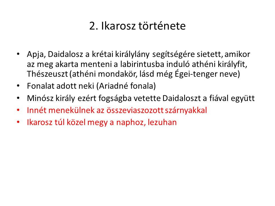 2. Ikarosz története Apja, Daidalosz a krétai királylány segítségére sietett, amikor az meg akarta menteni a labirintusba induló athéni királyfit, Thé