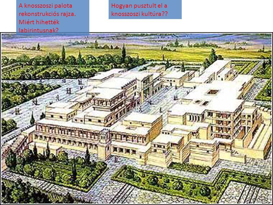 A knosszoszi palota rekonstrukciós rajza. Miért hihették labirintusnak? Hogyan pusztult el a knosszoszi kultúra??