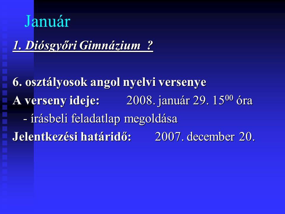 Január 1. Diósgyőri Gimnázium . 6. osztályosok angol nyelvi versenye A verseny ideje: 2008.