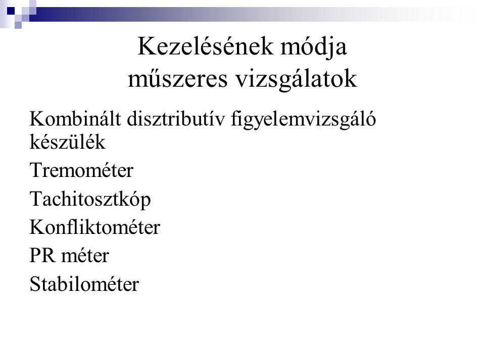 Kezelésének módja műszeres vizsgálatok Kombinált disztributív figyelemvizsgáló készülék Tremométer Tachitosztkóp Konfliktométer PR méter Stabilométer