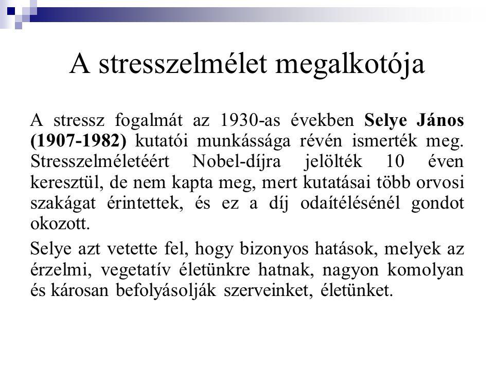 A stresszelmélet megalkotója A stressz fogalmát az 1930-as években Selye János (1907-1982) kutatói munkássága révén ismerték meg. Stresszelméletéért N