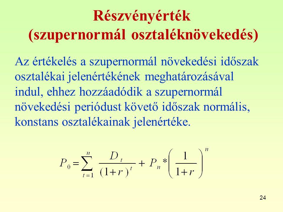 24 Részvényérték (szupernormál osztaléknövekedés) Az értékelés a szupernormál növekedési időszak osztalékai jelenértékének meghatározásával indul, ehh