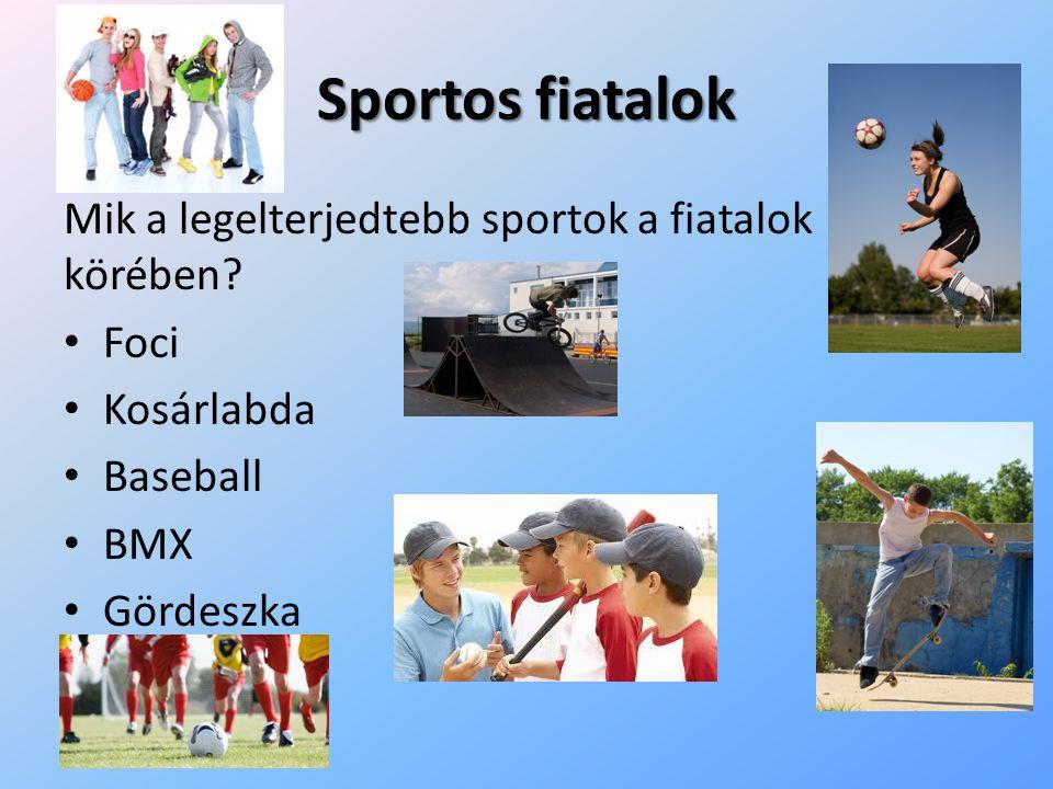 Sportos fiatalok Mik a legelterjedtebb sportok a fiatalok körében? Foci Kosárlabda Baseball BMX Gördeszka