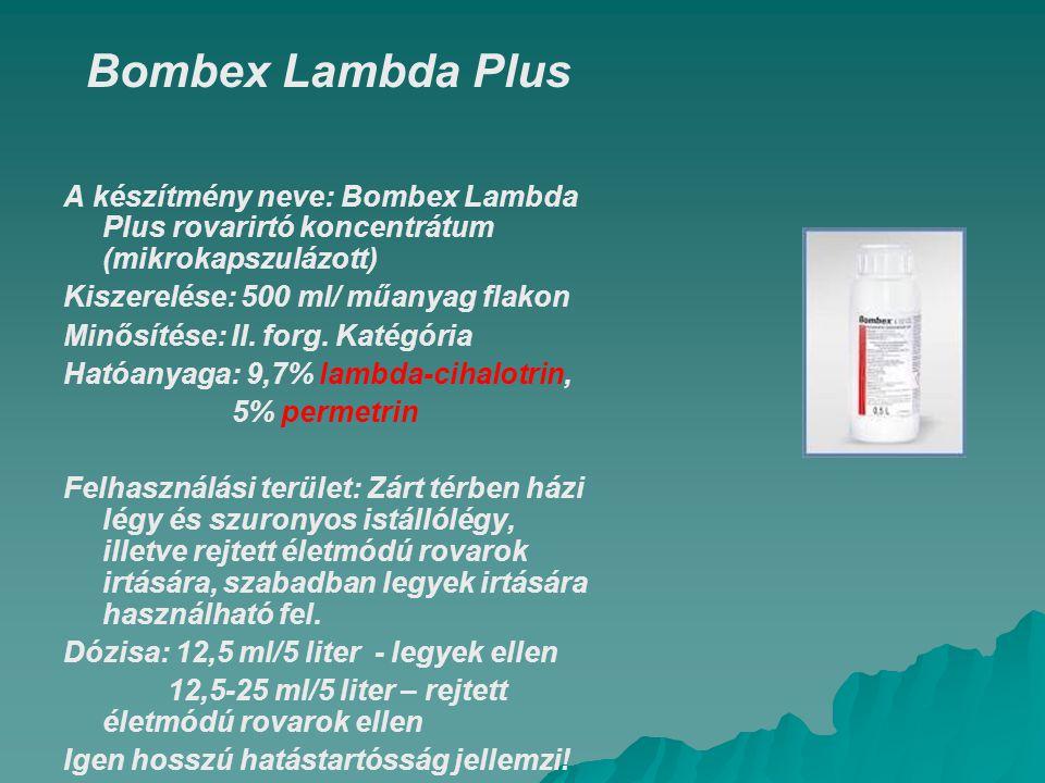 Bombex Lambda Plus A készítmény neve: Bombex Lambda Plus rovarirtó koncentrátum (mikrokapszulázott) Kiszerelése: 500 ml/ műanyag flakon Minősítése: II