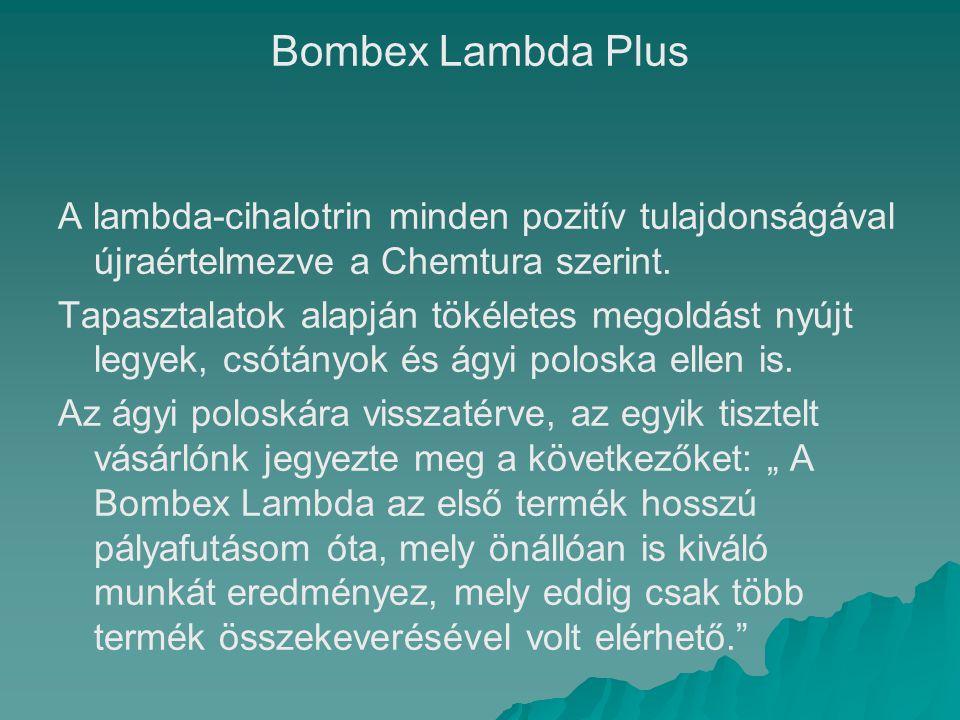 Bombex Lambda Plus A lambda-cihalotrin minden pozitív tulajdonságával újraértelmezve a Chemtura szerint. Tapasztalatok alapján tökéletes megoldást nyú