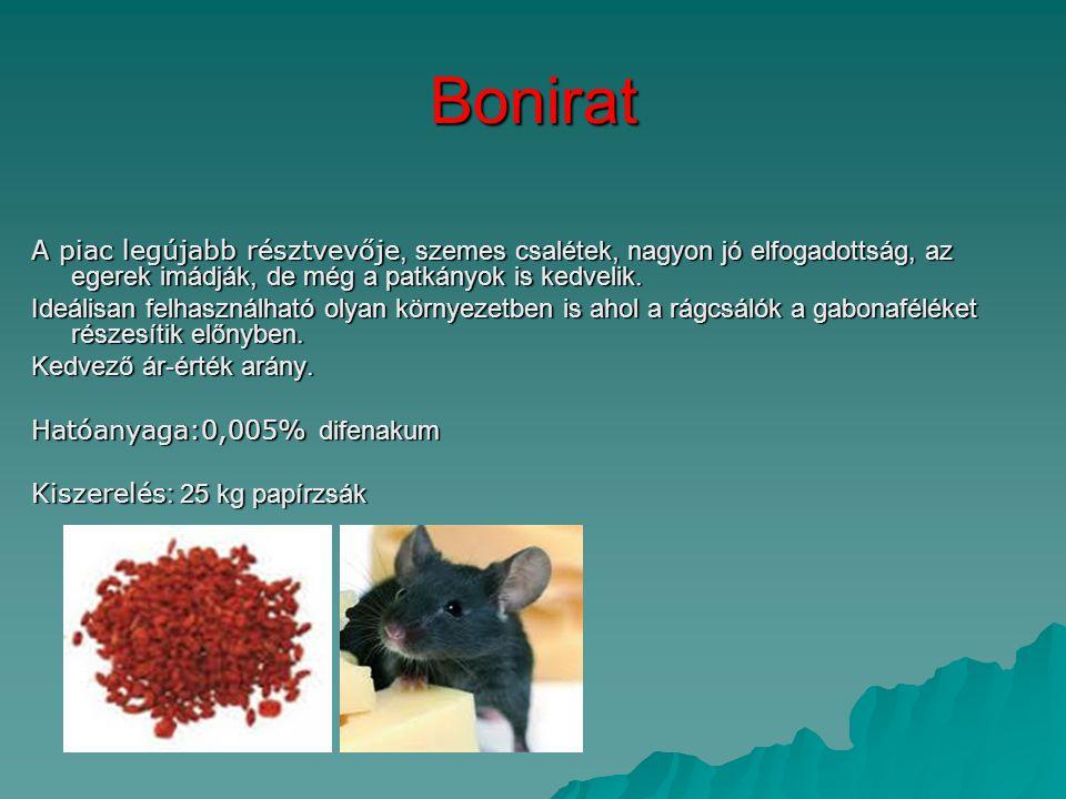 Bonirat A piac legújabb résztvevője, szemes csalétek, nagyon jó elfogadottság, az egerek imádják, de még a patkányok is kedvelik. Ideálisan felhasznál