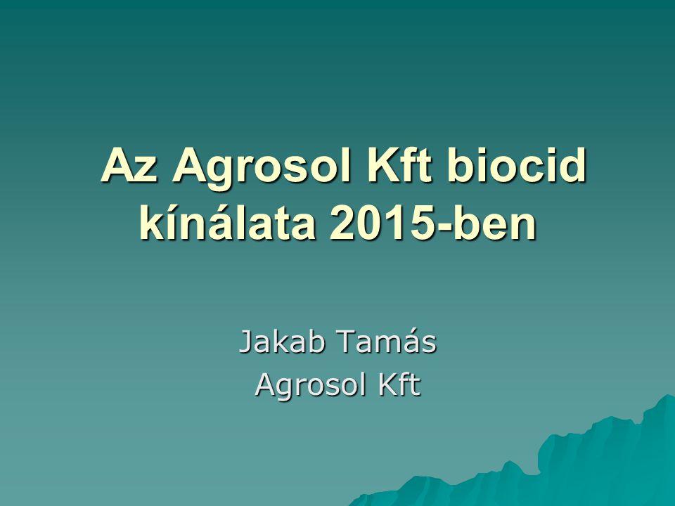 Az Agrosol Kft biocid kínálata 2015-ben Az Agrosol Kft biocid kínálata 2015-ben Jakab Tamás Agrosol Kft