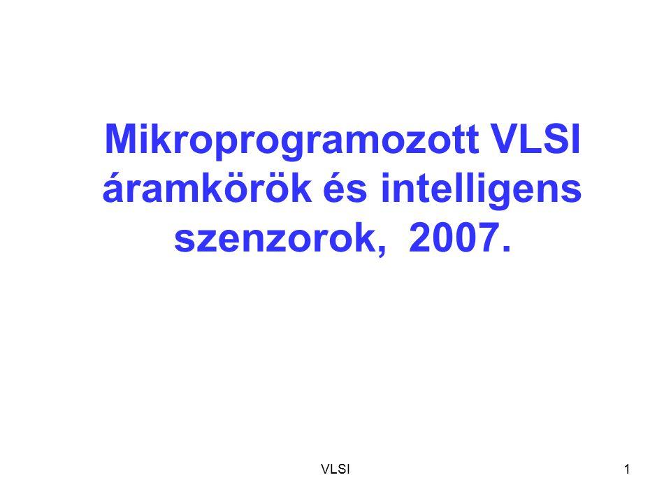 VLSI1 Mikroprogramozott VLSI áramkörök és intelligens szenzorok, 2007.