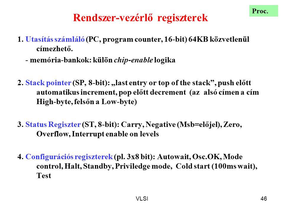 VLSI46 Rendszer-vezérlő regiszterek 1. Utasítás számláló (PC, program counter, 16-bit) 64KB közvetlenül címezhető. - memória-bankok: külön chip-enable