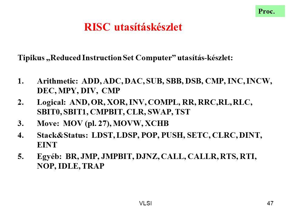 """VLSI47 RISC utasításkészlet Tipikus """"Reduced Instruction Set Computer"""" utasítás-készlet: 1.Arithmetic: ADD, ADC, DAC, SUB, SBB, DSB, CMP, INC, INCW, D"""