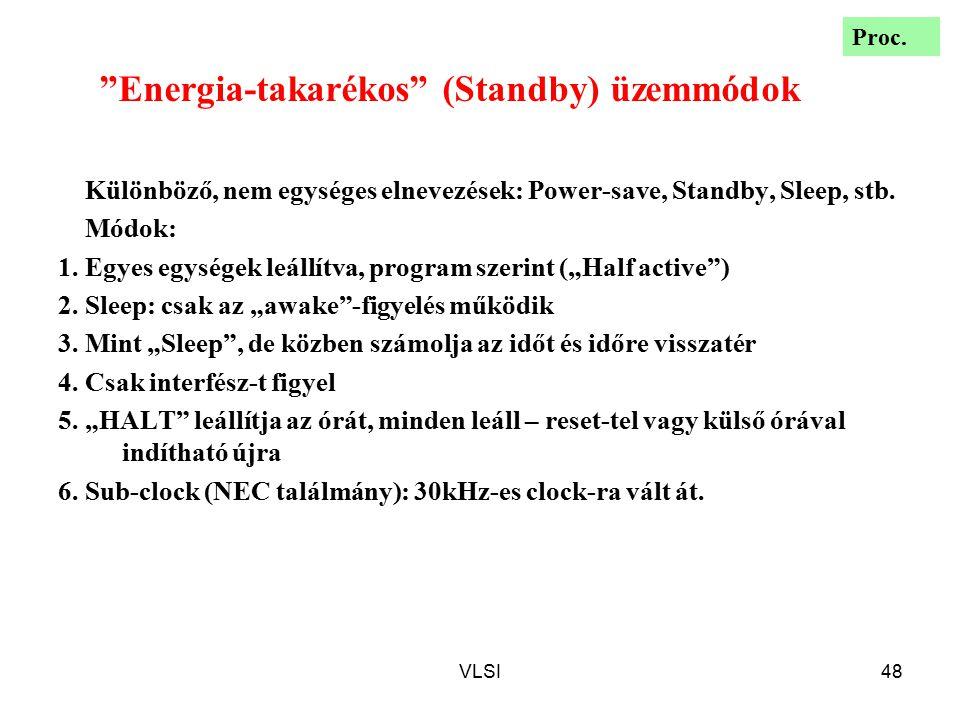 """VLSI48 """"Energia-takarékos"""" (Standby) üzemmódok Különböző, nem egységes elnevezések: Power-save, Standby, Sleep, stb. Módok: 1. Egyes egységek leállítv"""