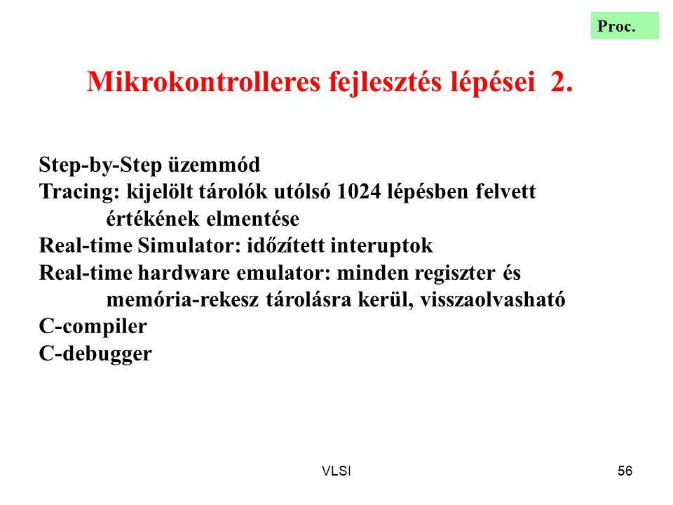 VLSI56 Mikrokontrolleres fejlesztés lépései 2. Step-by-Step üzemmód Tracing: kijelölt tárolók utólsó 1024 lépésben felvett értékének elmentése Real-ti