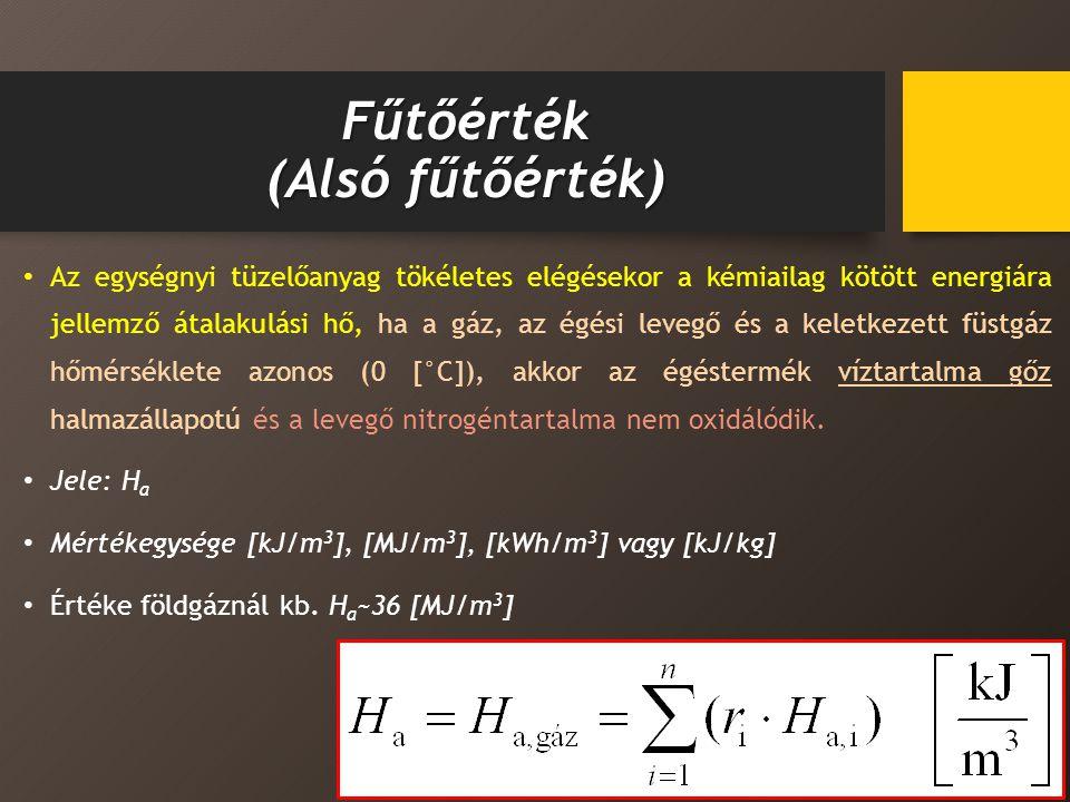 Fűtőérték (Alsó fűtőérték) Az egységnyi tüzelőanyag tökéletes elégésekor a kémiailag kötött energiára jellemző átalakulási hő, ha a gáz, az égési levegő és a keletkezett füstgáz hőmérséklete azonos (0 [°C]), akkor az égéstermék víztartalma gőz halmazállapotú és a levegő nitrogéntartalma nem oxidálódik.