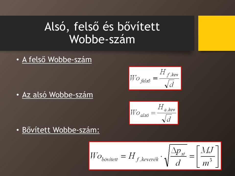 Alsó, felső és bővített Wobbe-szám A felső Wobbe-szám Az alsó Wobbe-szám Bővített Wobbe-szám:
