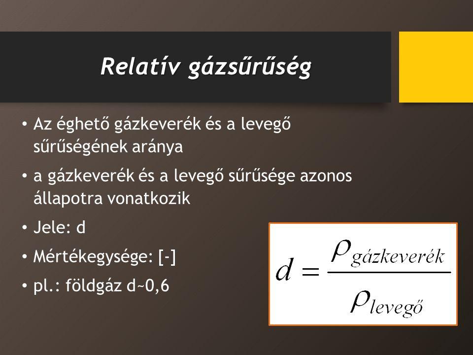 Relatív gázsűrűség Az éghető gázkeverék és a levegő sűrűségének aránya a gázkeverék és a levegő sűrűsége azonos állapotra vonatkozik Jele: d Mértékegysége: [-] pl.: földgáz d~0,6