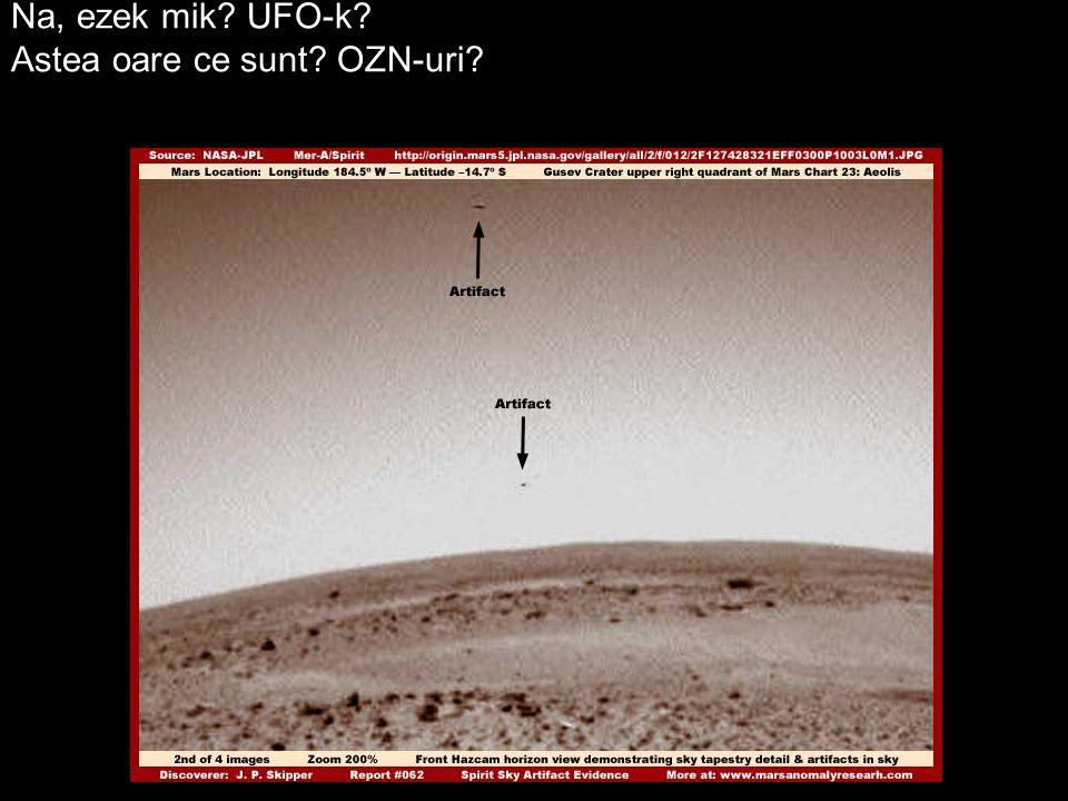 Na, ezek mik? UFO-k? Astea oare ce sunt? OZN-uri?