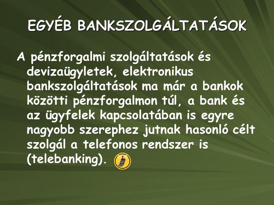 EGYÉB BANKSZOLGÁLTATÁSOK A pénzforgalmi szolgáltatások és devizaügyletek, elektronikus bankszolgáltatások ma már a bankok közötti pénzforgalmon túl, a