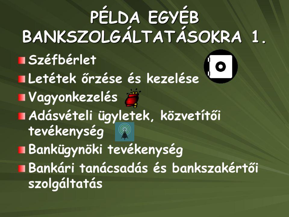 PÉLDA EGYÉB BANKSZOLGÁLTATÁSOKRA 1. Széfbérlet Letétek őrzése és kezelése Vagyonkezelés Adásvételi ügyletek, közvetítői tevékenység Bankügynöki tevéke