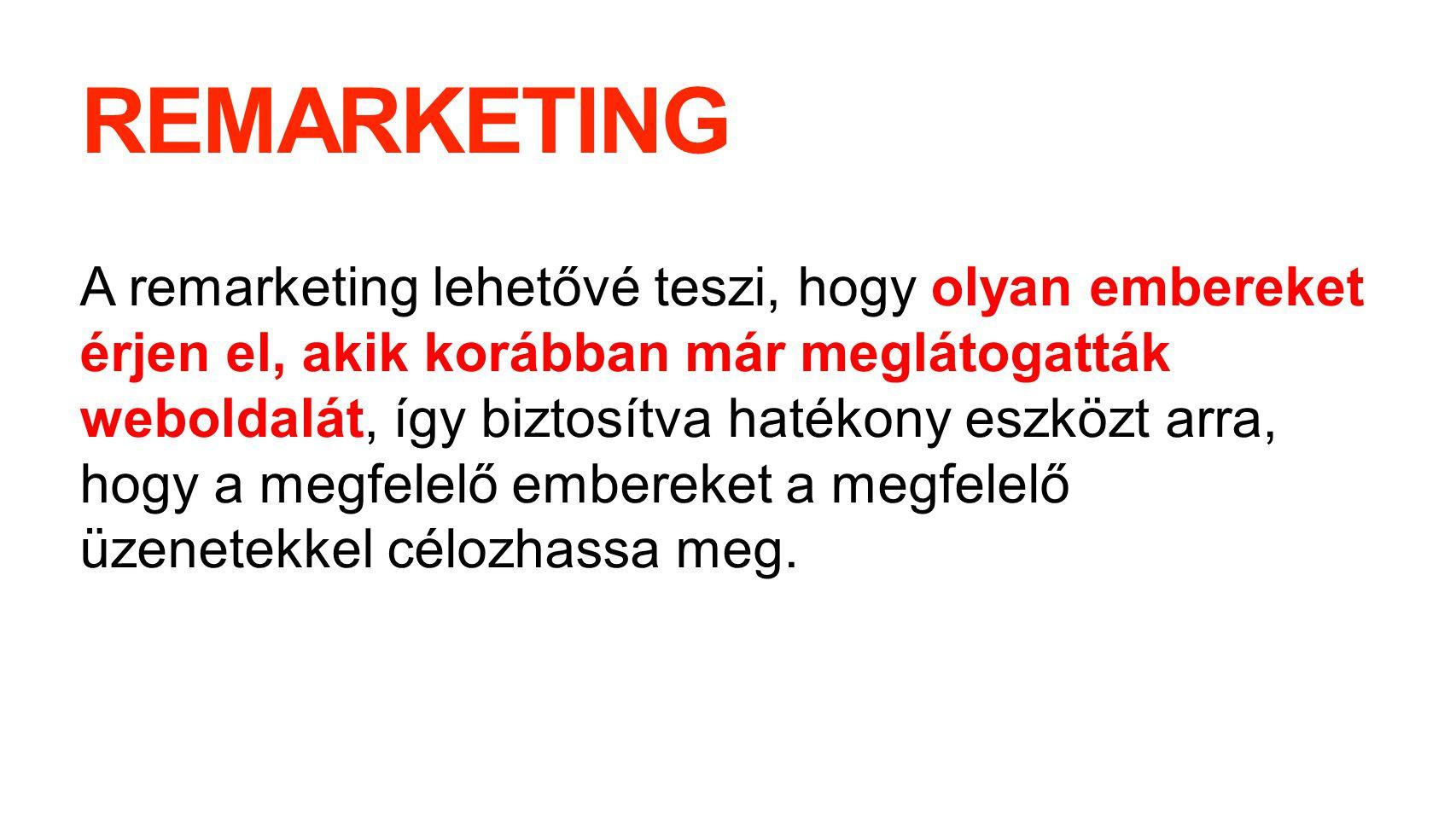 REMARKETING KOMBINÁCIÓ Megnézte a terméket Vásárlók Kosár oldal célcsoport