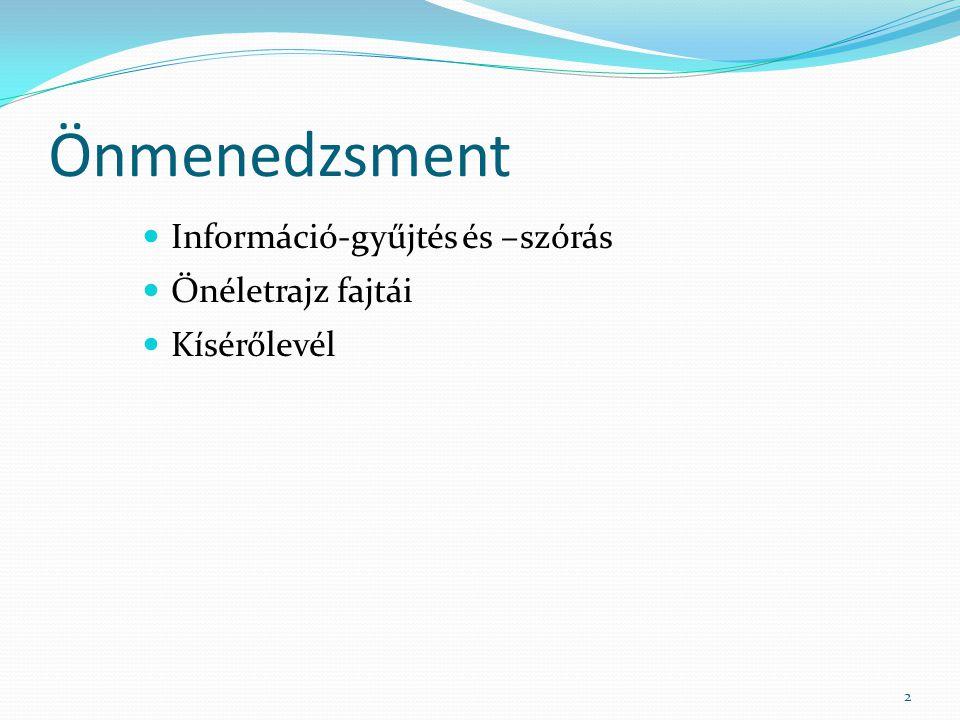 Önmenedzsment Információ-gyűjtés és –szórás Önéletrajz fajtái Kísérőlevél 2
