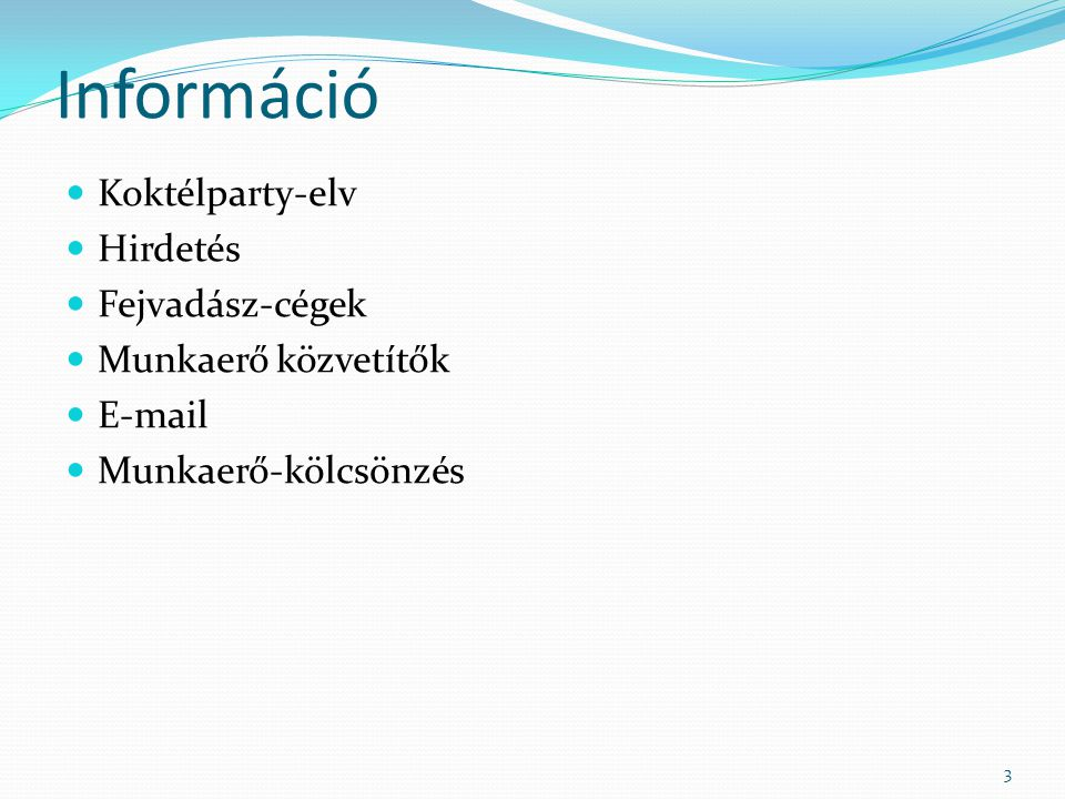 Információ Koktélparty-elv Hirdetés Fejvadász-cégek Munkaerő közvetítők E-mail Munkaerő-kölcsönzés 3