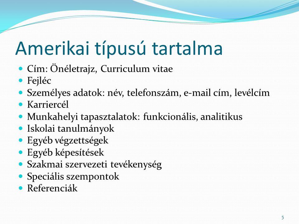 Amerikai típusú tartalma Cím: Önéletrajz, Curriculum vitae Fejléc Személyes adatok: név, telefonszám, e-mail cím, levélcím Karriercél Munkahelyi tapas