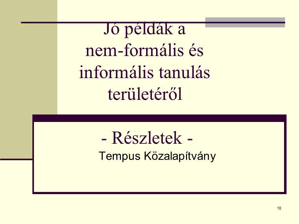 18 Jó példák a nem-formális és informális tanulás területéről - Részletek - Tempus Közalapítvány