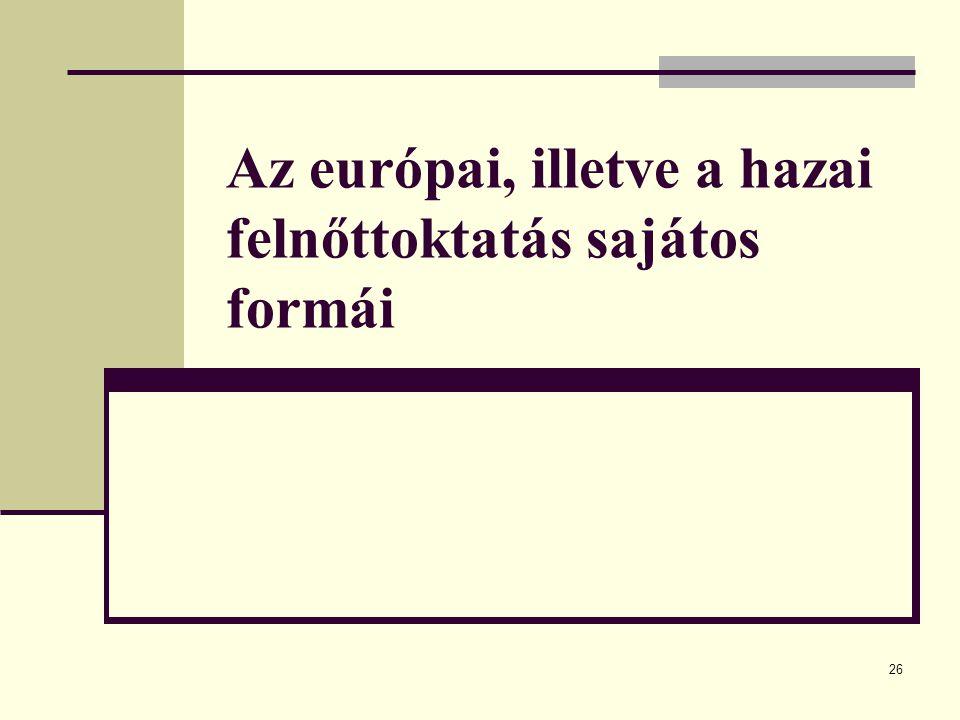 26 Az európai, illetve a hazai felnőttoktatás sajátos formái