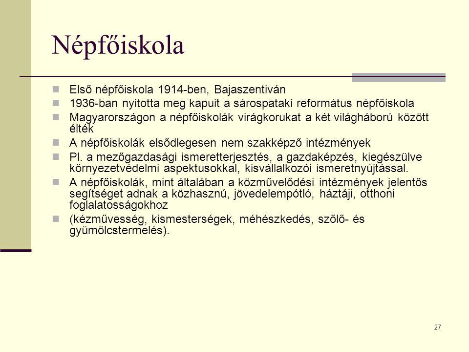 27 Népfőiskola Első népfőiskola 1914-ben, Bajaszentiván 1936-ban nyitotta meg kapuit a sárospataki református népfőiskola Magyarországon a népfőiskolá
