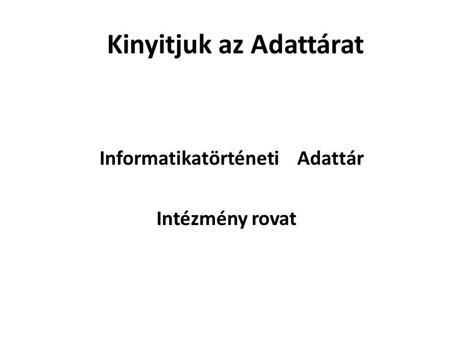 Kinyitjuk az Adattárat Informatikatörténeti Adattár Intézmény rovat