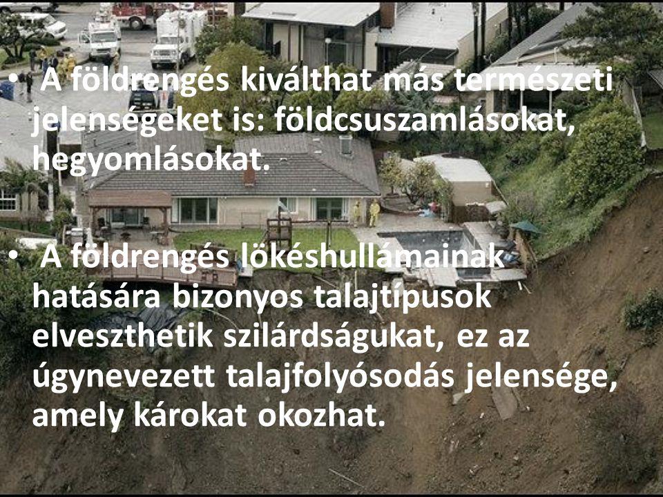 A földrengés kiválthat más természeti jelenségeket is: földcsuszamlásokat, hegyomlásokat. A földrengés lökéshullámainak hatására bizonyos talajtípusok