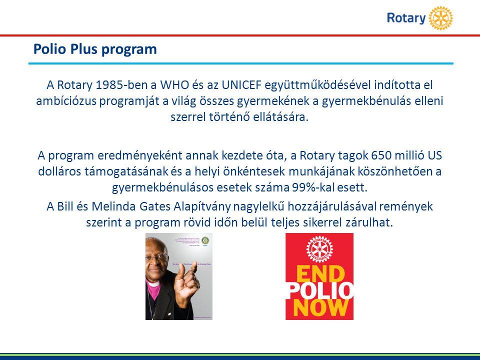 Polio Plus program A Rotary 1985-ben a WHO és az UNICEF együttműködésével indította el ambíciózus programját a világ összes gyermekének a gyermekbénulás elleni szerrel történő ellátására.
