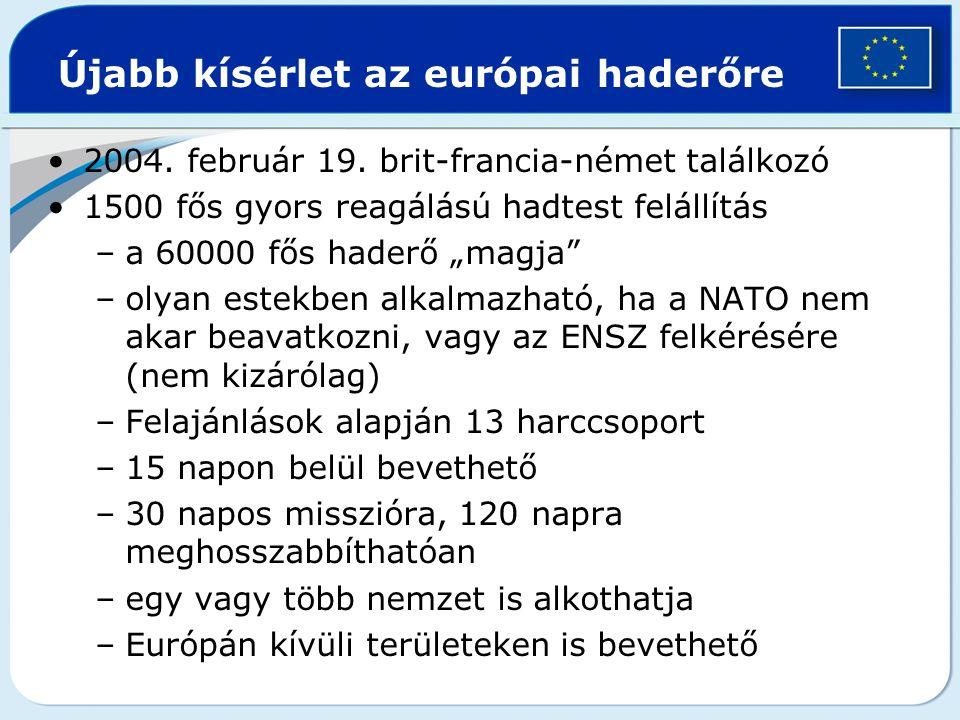 """Újabb kísérlet az európai haderőre 2004. február 19. brit-francia-német találkozó 1500 fős gyors reagálású hadtest felállítás –a 60000 fős haderő """"mag"""