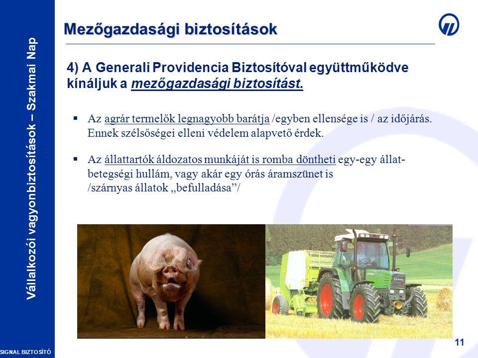 SIGNAL BIZTOSÍTÓ Vállalkozói vagyonbiztosítások – Szakmai Nap 11 4) A Generali Providencia Biztosítóval együttműködve kínáljuk a mezőgazdasági biztosítást.
